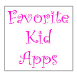 Favorite Kid Apps | Age 8 and under
