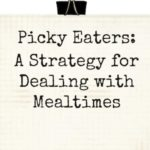 Picky Eaters | A Strategy for Dealing with Mealtimes