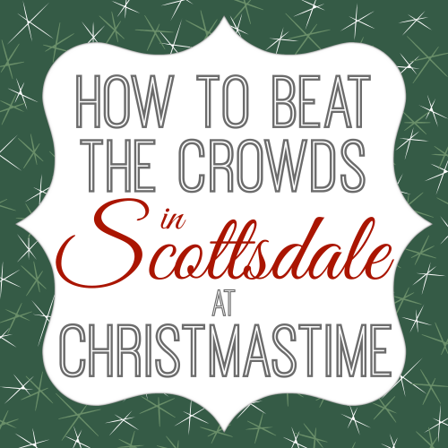 how to beat the crowds in scottsdale at christmastime