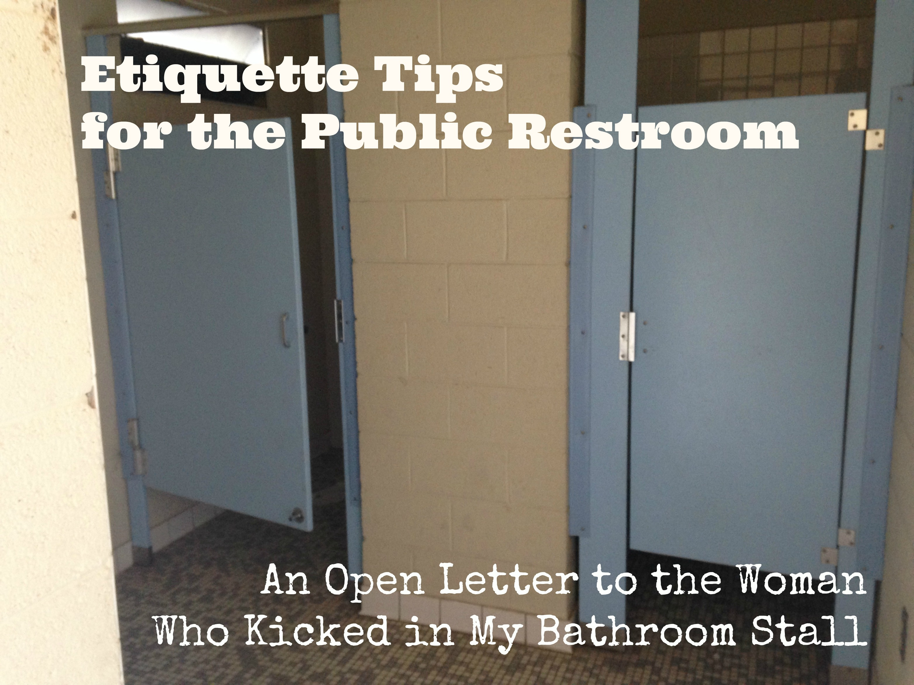 An Open Letter To The Woman Who Kicked In My Bathroom Stall - Public bathroom stalls