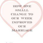 How One Small Change to Our Week Improved Our Marriage