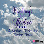 Revolting But Effective: 5 Airplane Tricks for Toddler Travel