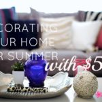 5 Ideas for decorating your house for Summer, and with only $50!