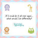 If I Could Raise My Children Again, Here's What I'd Do Differently