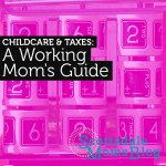 Child Care and Taxes: A Working Mom's Guide