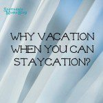 Why Vacation When You Can Staycation?