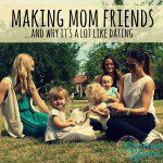 Making Mom Friends (And Why It's A Lot Like Dating)