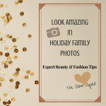 Part 2: Look Amazing in Holiday Family Photos! The Glam Squad's Beauty and Fashion Tips