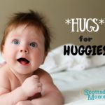 "Hugs for Huggies: ""The Huggies Campaign"" {Sponsored Post}"