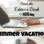 From the Editor's Desk: Summer Vacation