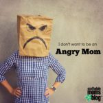 I Don't Want to be an Angry Mom