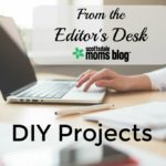 From the Editor's Desk: DIY Projects
