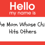 Hello my name is: The mom whose child hits others