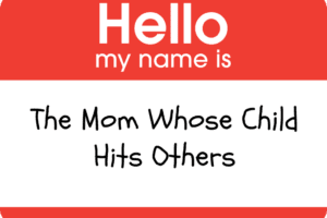 Hello My name is the mom whose child hits others