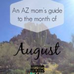 AZ Mom's guide to the month of August