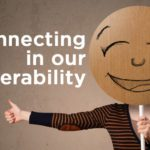 Connecting in our Vulnerability