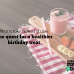 What to Take Instead Of Cake: The Quest for a Healthier Birthday Treat