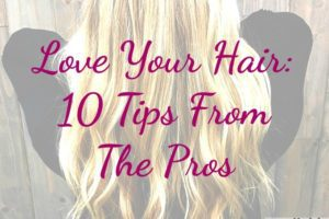 Love Your Hair: 10 Tips From The Pros