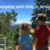 Camping with Kids in AZ