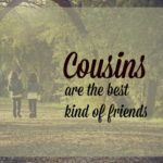 Cousins are the Best Kind of Friends