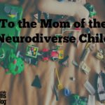 To the Mom with the Neurodiverse Child