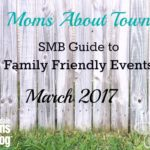 Moms About Town – SMB Guide to Family Friendly Events for March 2017