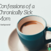 Confessions of a Chronically Sick Mom-Background