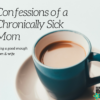 Confessions of a Chronically Sick Mom-Good Mom Wife