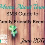 Moms About Town – SMB Guide to Family Friendly Events for June 2017
