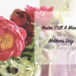 You're Still a Mama On Mother's Day, even after Baby Loss