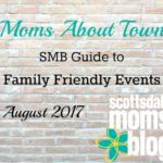 Moms About Town – SMB Guide to Family Friendly Events for August 2017