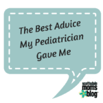 The Best Advice My Pediatrician Gave Me