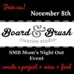 Board & Brush: Another fun Mom's Night Out!