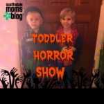 The Toddler Horror Show
