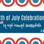 Fireworks, Food, & Fun! 4th of July in Scottsdale and surrounding areas