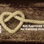Kid Approved Tips for Calming Anxiety