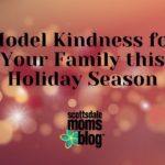 Model Kindness for Your Family This Holiday Season
